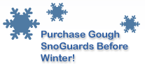 Purchase Gough SnoGuards™ Before Winter!
